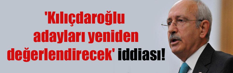 'Kılıçdaroğlu adayları yeniden değerlendirecek' iddiası!