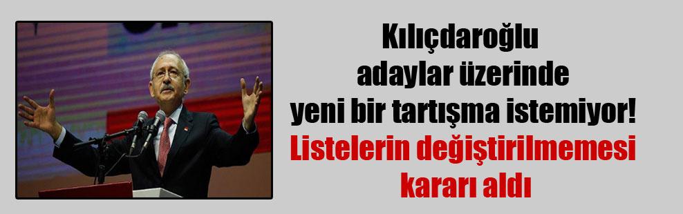 Kılıçdaroğlu adaylar üzerinde yeni bir tartışma istemiyor! Listelerin değiştirilmemesi kararı aldı
