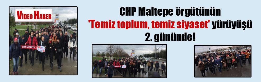 CHP Maltepe örgütünün 'Temiz toplum temiz siyaset' yürüyüşü  2. gününde!
