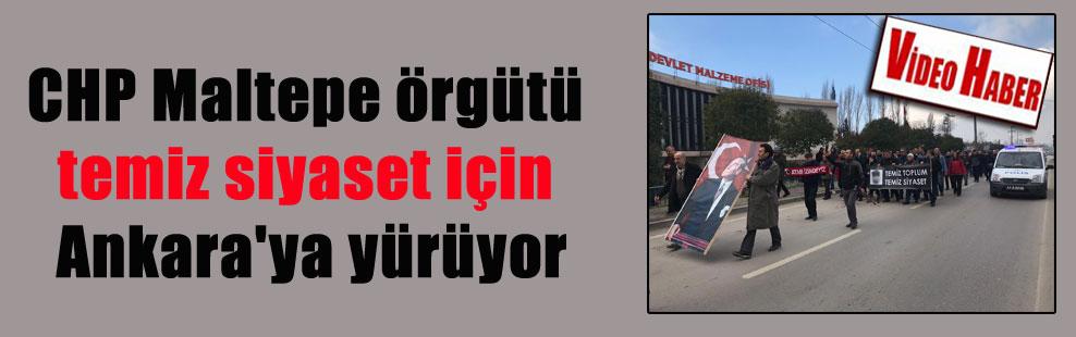 CHP Maltepe örgütü temiz siyaset için Ankara'ya yürüyor
