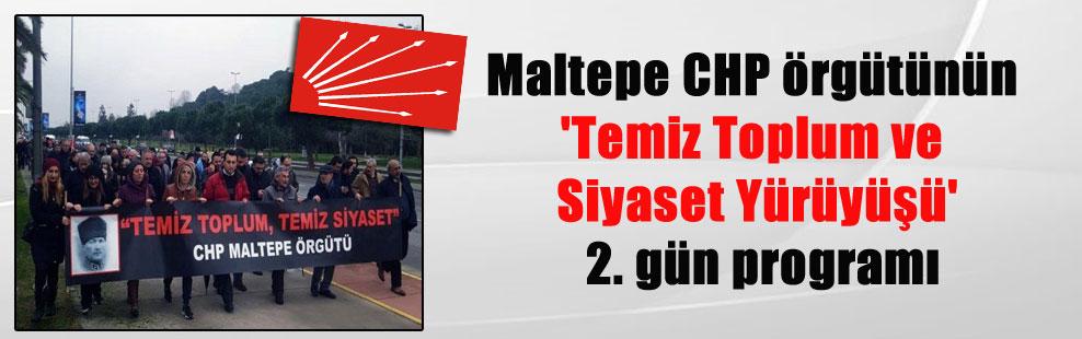 Maltepe CHP örgütünün 'Temiz Toplum ve Siyaset Yürüyüşü' 2. gün programı