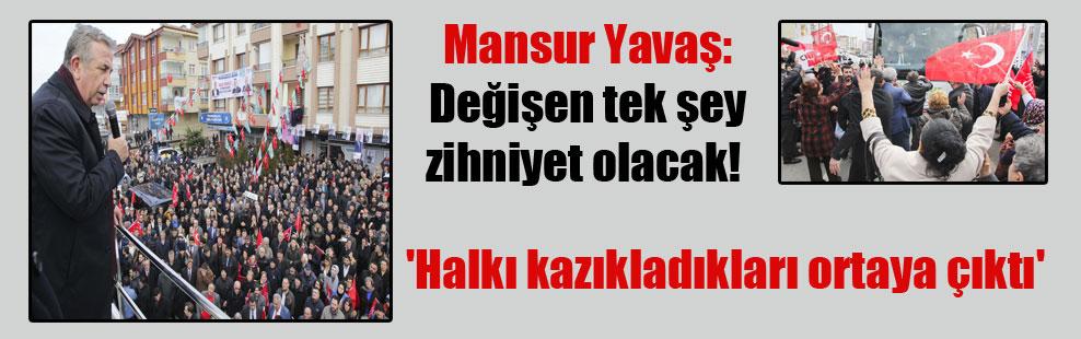 Mansur Yavaş: Değişen tek şey zihniyet olacak!  'Halkı kazıkladıkları ortaya çıktı'