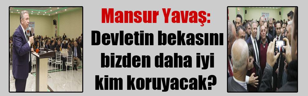 Mansur Yavaş: Devletin bekasını bizden daha iyi kim koruyacak?