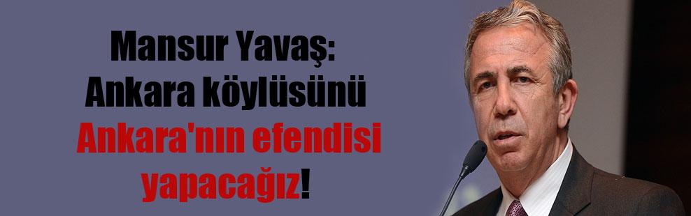Mansur Yavaş: Ankara köylüsünü Ankara'nın efendisi yapacağız!