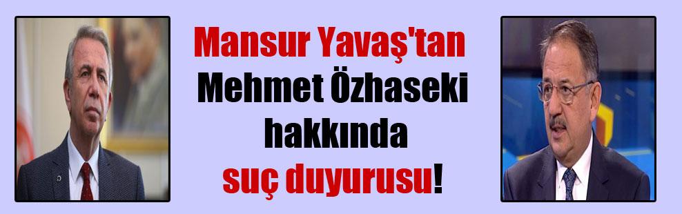 Mansur Yavaş'tan Mehmet Özhaseki hakkında suç duyurusu!