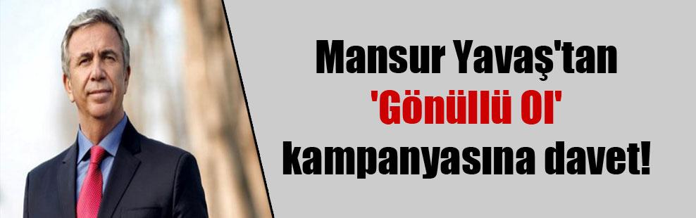 Mansur Yavaş'tan 'Gönüllü Ol' kampanyasına davet!