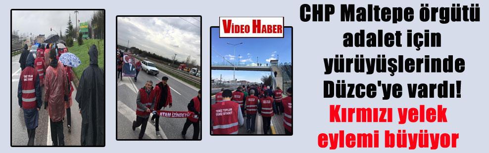 CHP Maltepe örgütü adalet için yürüyüşlerinde Düzce'ye vardı! Kırmızı yelek eylemi büyüyor