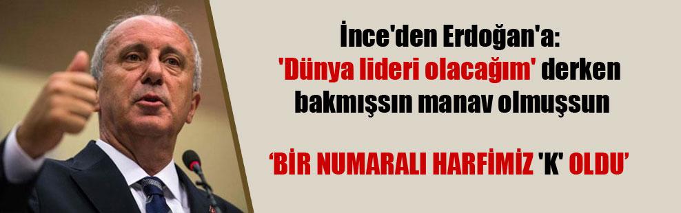 İnce'den Erdoğan'a: 'Dünya lideri olacağım' derken bakmışsın manav olmuşsun
