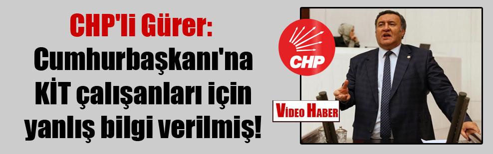 CHP'li Gürer: Cumhurbaşkanı'na KİT çalışanları için yanlış bilgi verilmiş!