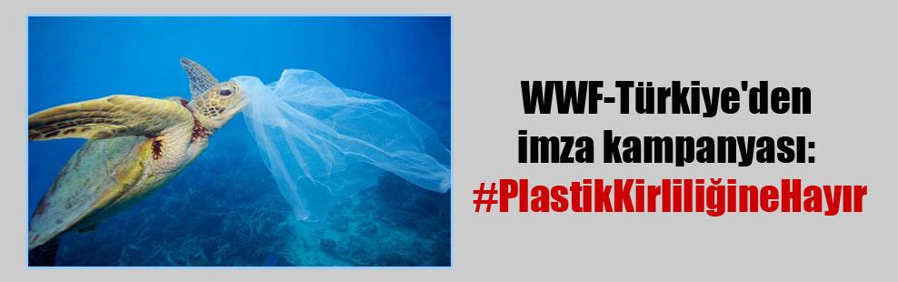 WWF-Türkiye'den imza kampanyası: #PlastikKirliliğineHayır