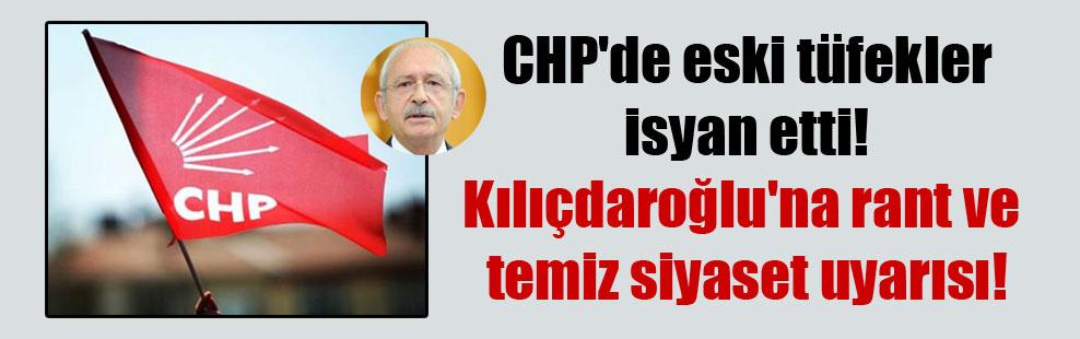 CHP'de eski tüfekler isyan etti! Kılıçdaroğlu'na rant ve temiz siyaset uyarısı!