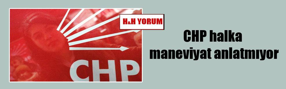CHP halka maneviyat anlatmıyor