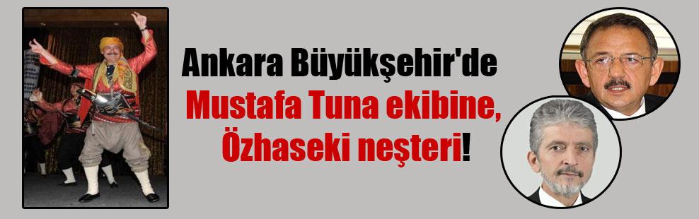 Ankara Büyükşehir'de Mustafa Tuna ekibine, Özhaseki neşteri!