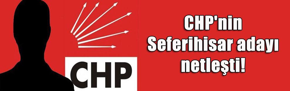 CHP'nin Seferihisar adayı netleşti!
