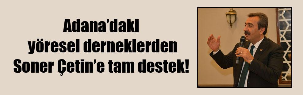 Adana'daki yöresel derneklerden Soner Çetin'e tam destek!