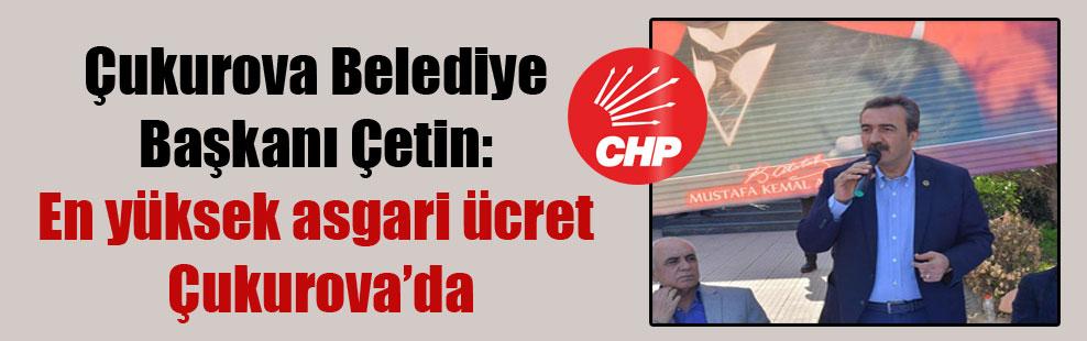 Çukurova Belediye Başkanı Çetin: En yüksek asgari ücret Çukurova'da