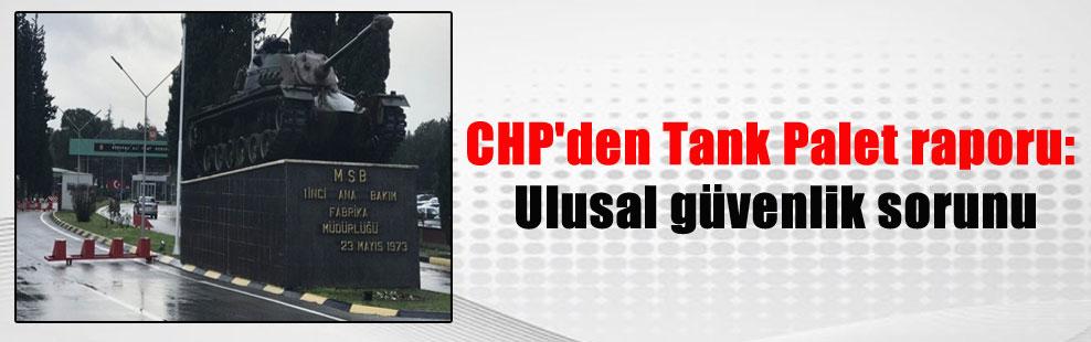 CHP'den Tank Palet raporu: Ulusal güvenlik sorunu