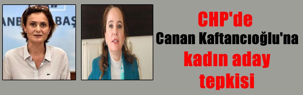CHP'de Canan Kaftancıoğlu'na kadın aday tepkisi