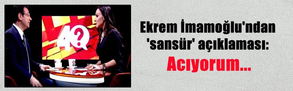 Ekrem İmamoğlu'ndan 'sansür' açıklaması: Acıyorum…