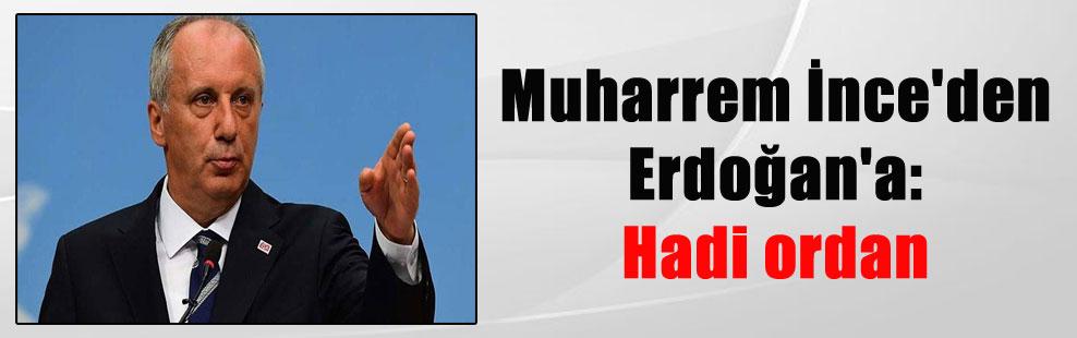 Muharrem İnce'den Erdoğan'a: Hadi ordan