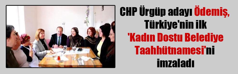 CHP Ürgüp adayı  Ödemiş, Türkiye'nin ilk 'Kadın Dostu Belediye Taahhütnamesi'ni imzaladı