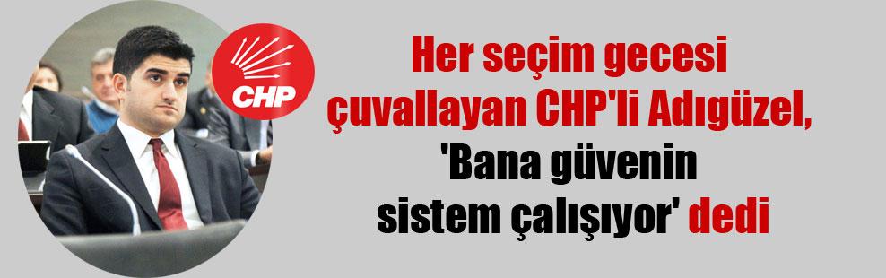 Her seçim gecesi çuvallayan CHP'li Adıgüzel, 'Bana güvenin sistem çalışıyor' dedi