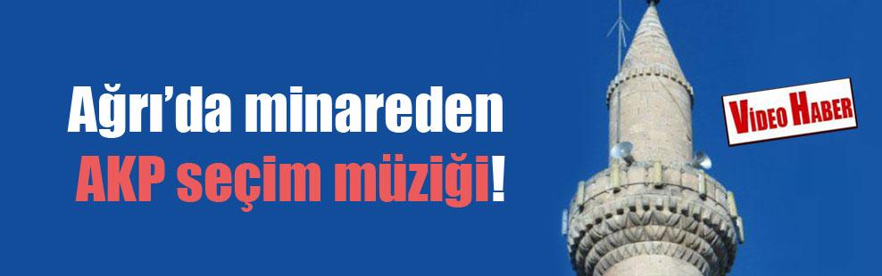 Ağrı'da minareden AKP seçim müziği!