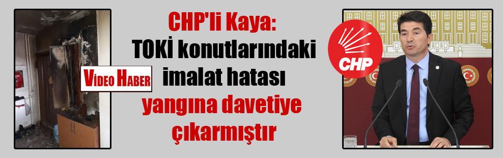 CHP'li Kaya: TOKİ konutlarındaki imalat hatası yangına davetiye çıkarmıştır