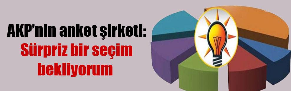 AKP'nin anket şirketi: Sürpriz bir seçim bekliyorum