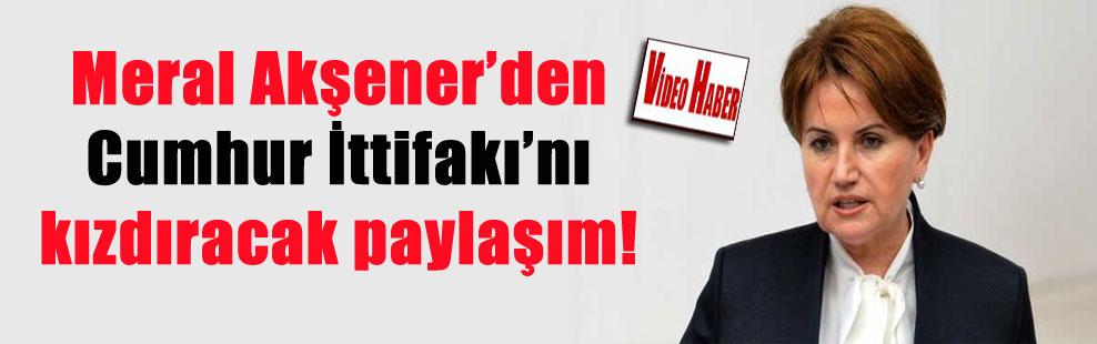 Meral Akşener'den Cumhur İttifakı'nı kızdıracak paylaşım!