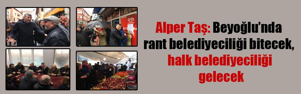 Alper Taş: Beyoğlu'nda rant belediyeciliği bitecek, halk belediyeciliği gelecek
