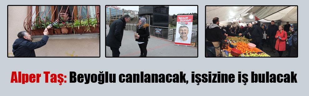 Alper Taş: Beyoğlu canlanacak, işsizine iş bulacak