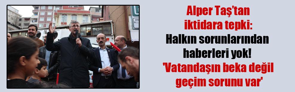 Alper Taş'tan iktidara tepki: Halkın sorunlarından haberleri yok! 'Vatandaşın beka değil geçim sorunu var'
