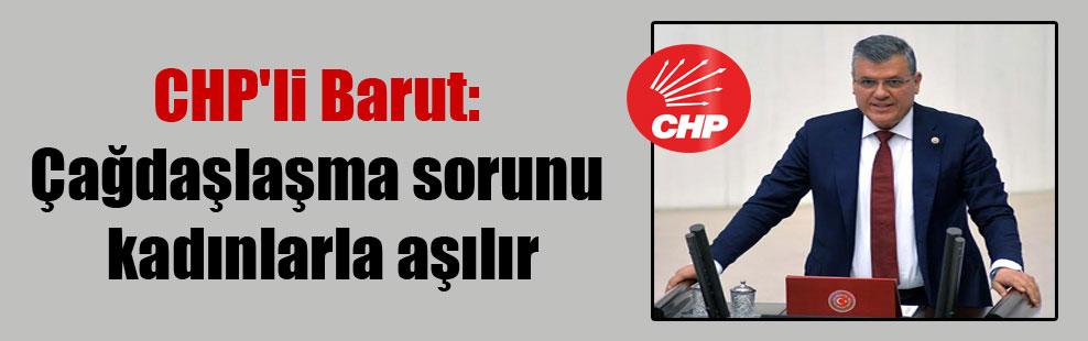 CHP'li Barut: Çağdaşlaşma sorunu kadınlarla aşılır