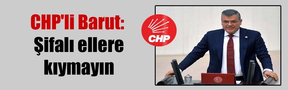 CHP'li Barut: Şifalı ellere kıymayın