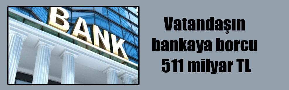 Vatandaşın bankaya borcu 511 milyar TL