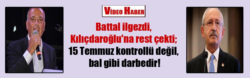 Battal ilgezdi, Kılıçdaroğlu'na rest çekti; 15 Temmuz kontrollü değil, bal gibi darbedir!