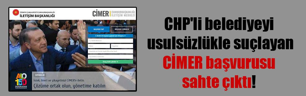 CHP'li belediyeyi usulsüzlükle suçlayan CİMER başvurusu sahte çıktı!