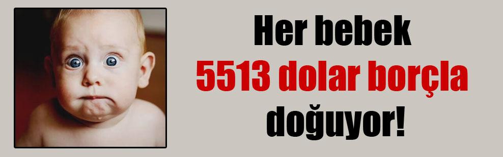 Her bebek 5513 dolar borçla doğuyor!