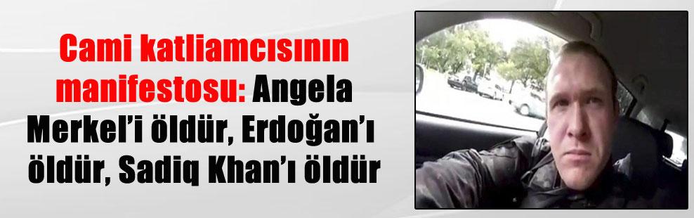 Cami katliamcısının manifestosu: Angela Merkel'i öldür, Erdoğan'ı öldür, Sadiq Khan'ı öldür