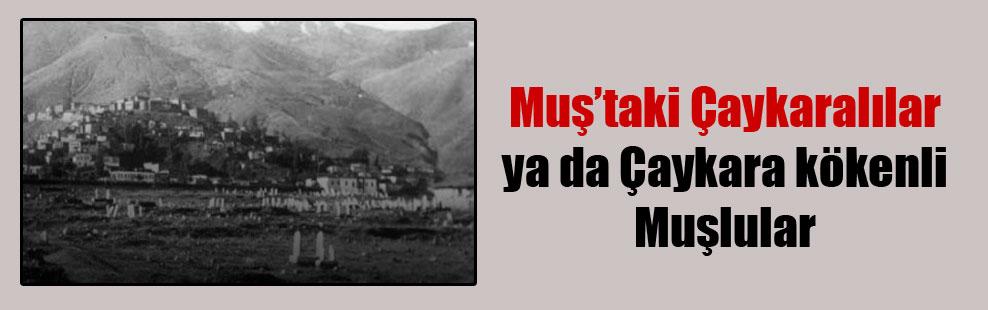 Muş'taki Çaykaralılar ya da Çaykara kökenli Muşlular