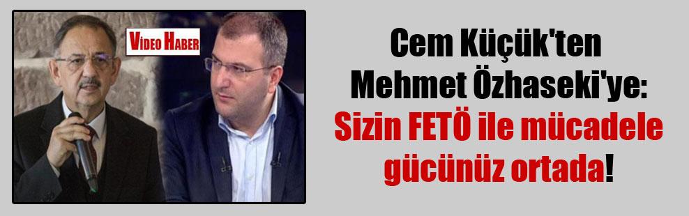 Cem Küçük'ten Mehmet Özhaseki'ye: Sizin FETÖ ile mücadele gücünüz ortada!