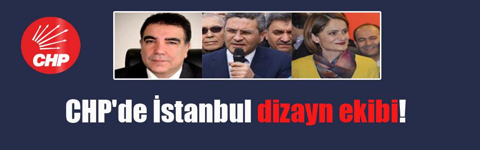 CHP'de İstanbul dizayn ekibi!