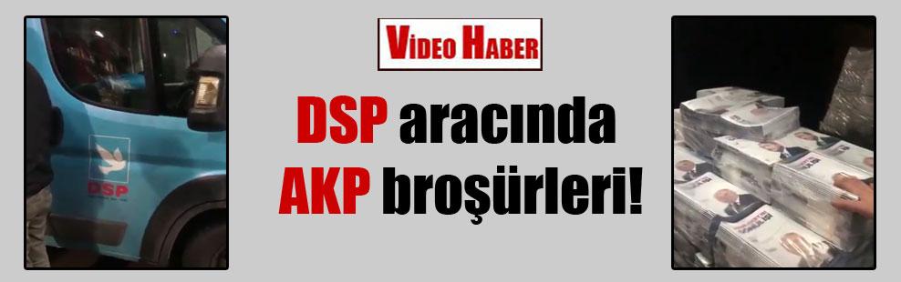 DSP aracında AKP broşürleri!