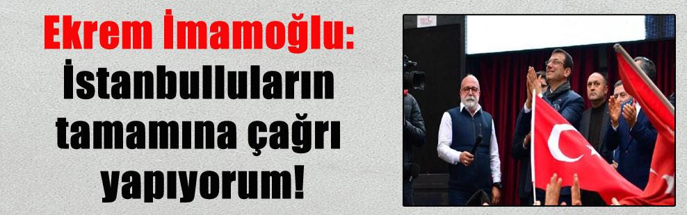 Ekrem İmamoğlu: İstanbulluların tamamına çağrı yapıyorum!