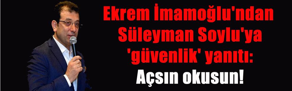 Ekrem İmamoğlu'ndan Süleyman Soylu'ya 'güvenlik' yanıtı: Açsın okusun!