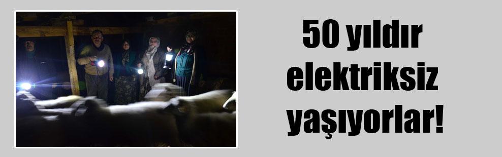50 yıldır elektriksiz yaşıyorlar!