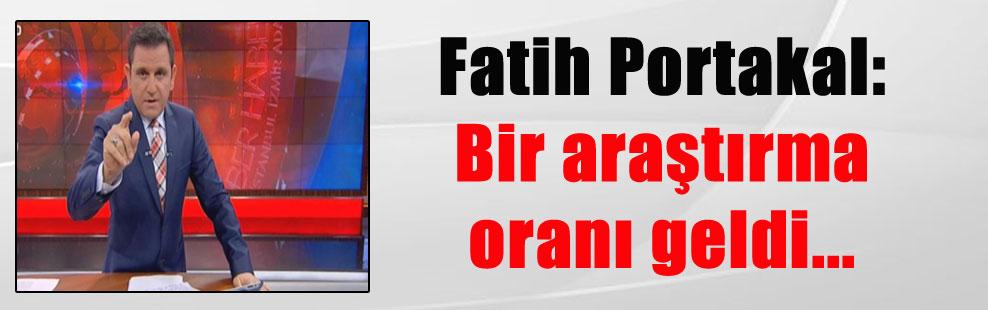 Fatih Portakal: Bir araştırma oranı geldi…