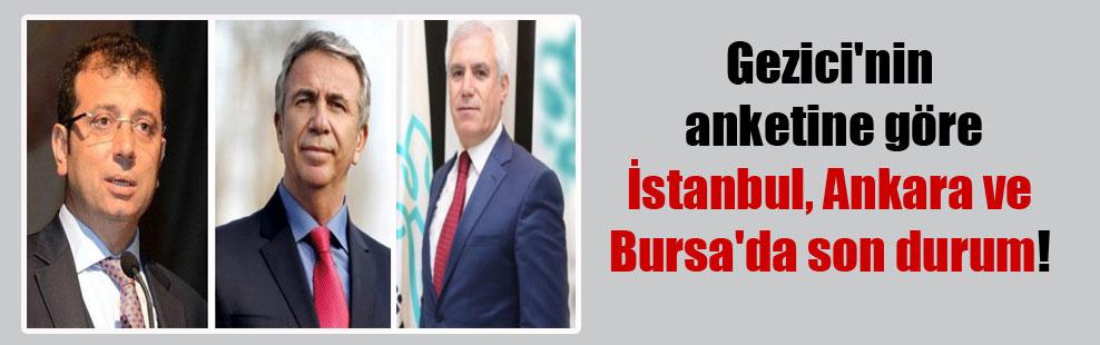 Gezici'nin anketine göre İstanbul, Ankara ve Bursa'da son durum!