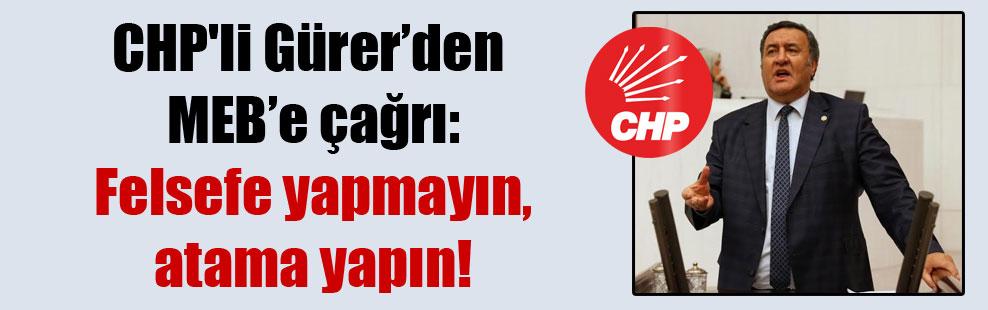 CHP'li Gürer'den MEB'e çağrı: Felsefe yapmayın, atama yapın!